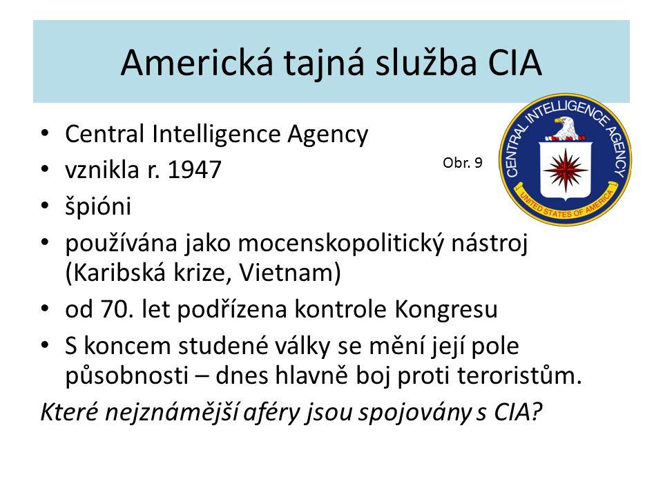 Americká tajná služba CIA Central Intelligence Agency vznikla r. 1947 špióni používána jako mocenskopolitický nástroj (Karibská krize, Vietnam) od 70.