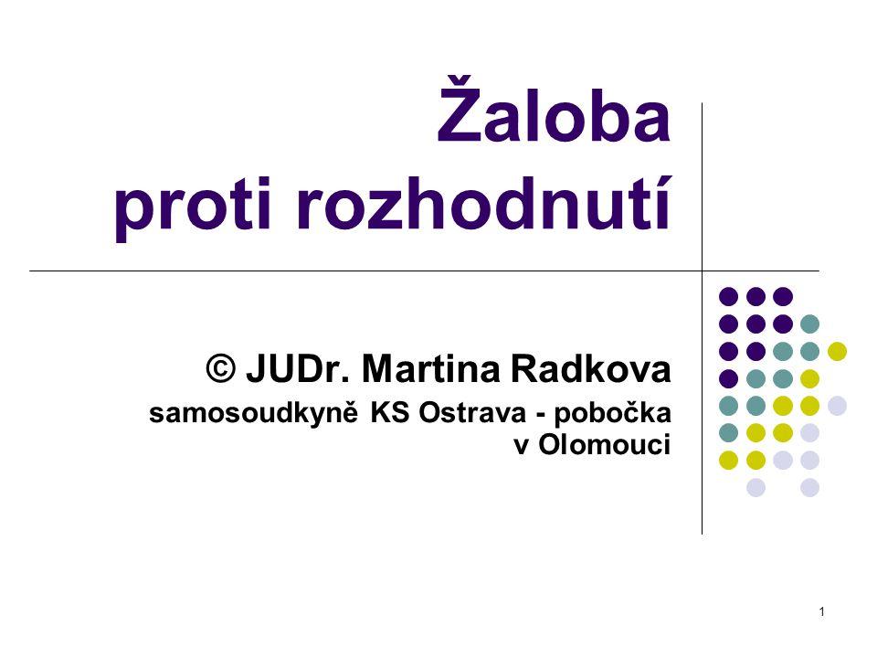 1 Žaloba proti rozhodnutí © JUDr. Martina Radkova samosoudkyně KS Ostrava - pobočka v Olomouci