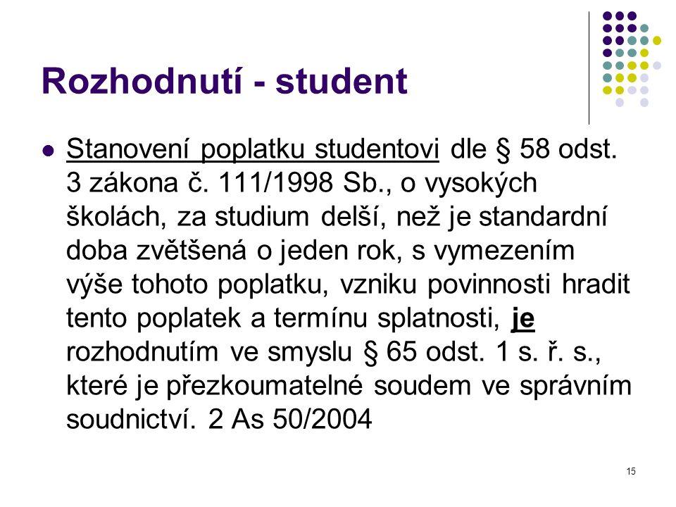15 Rozhodnutí - student Stanovení poplatku studentovi dle § 58 odst. 3 zákona č. 111/1998 Sb., o vysokých školách, za studium delší, než je standardní