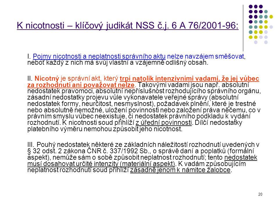 20 K nicotnosti – klíčový judikát NSS č.j. 6 A 76/2001-96: I. Pojmy nicotnosti a neplatnosti správního aktu nelze navzájem směšovat, neboť každý z nic