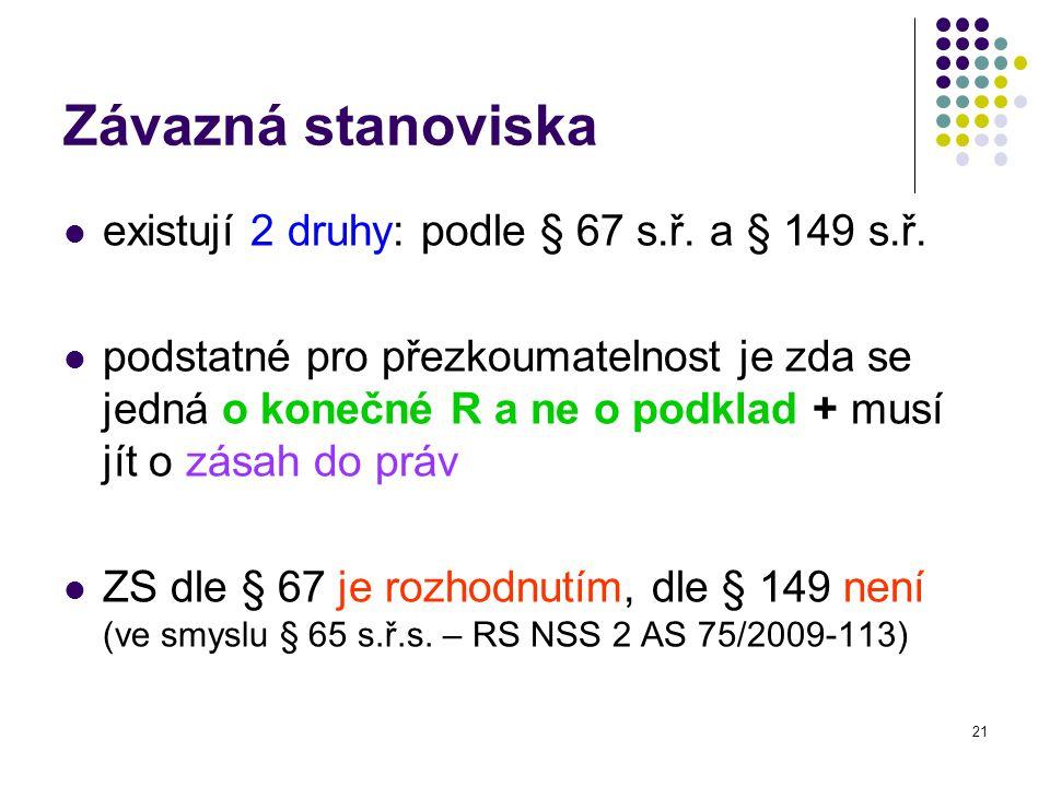 21 Závazná stanoviska existují 2 druhy: podle § 67 s.ř.