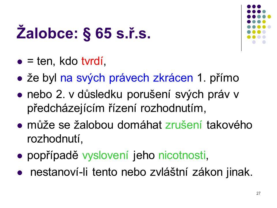 27 Žalobce: § 65 s.ř.s.= ten, kdo tvrdí, že byl na svých právech zkrácen 1.