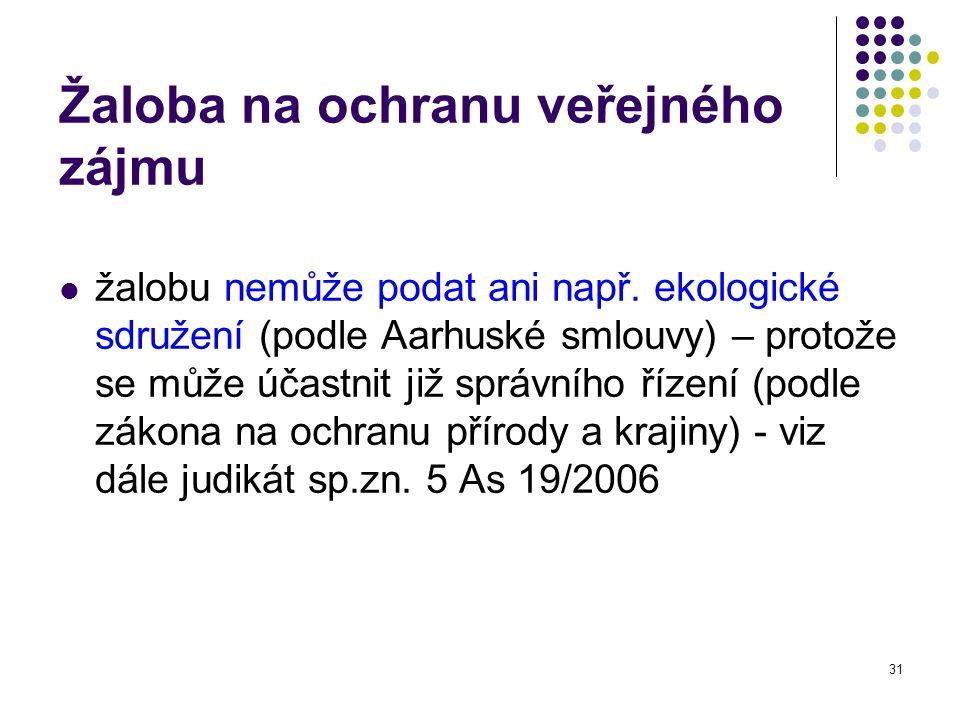 31 Žaloba na ochranu veřejného zájmu žalobu nemůže podat ani např. ekologické sdružení (podle Aarhuské smlouvy) – protože se může účastnit již správní