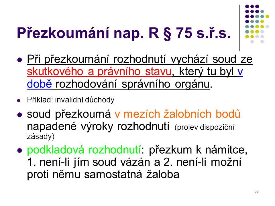 53 Přezkoumání nap.R § 75 s.ř.s.