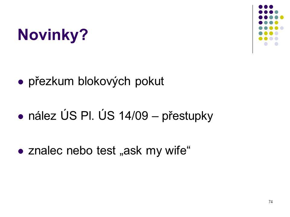"""74 Novinky? přezkum blokových pokut nález ÚS Pl. ÚS 14/09 – přestupky znalec nebo test """"ask my wife"""""""
