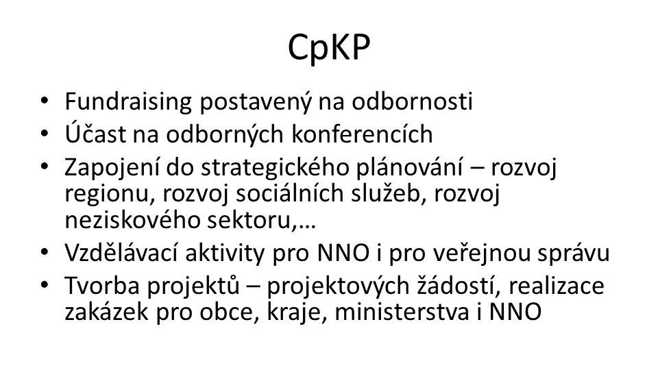 CpKP Fundraising postavený na odbornosti Účast na odborných konferencích Zapojení do strategického plánování – rozvoj regionu, rozvoj sociálních služe