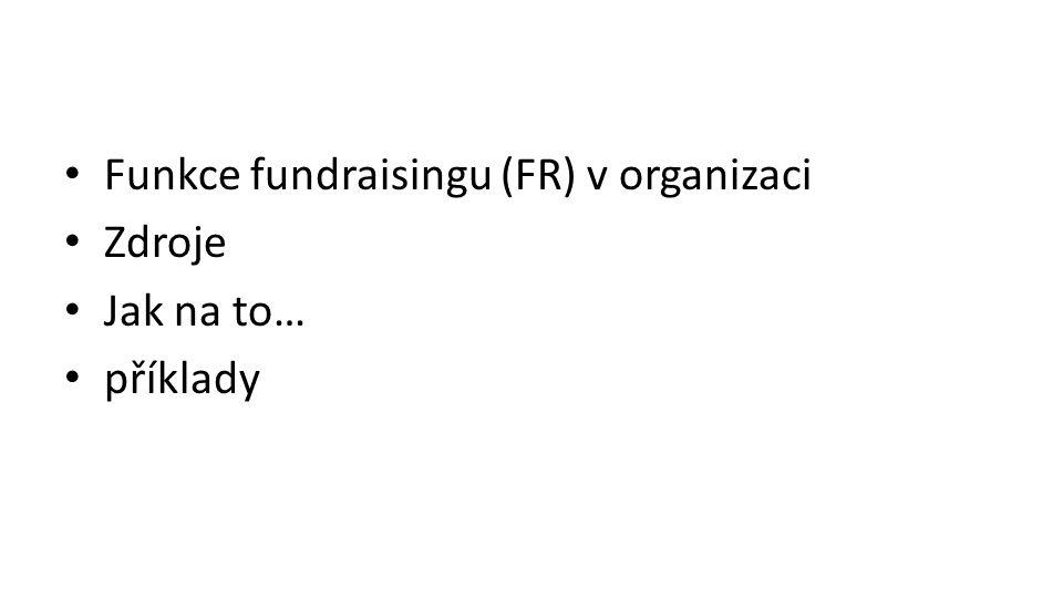 Funkce fundraisingu (FR) v organizaci Zdroje Jak na to… příklady