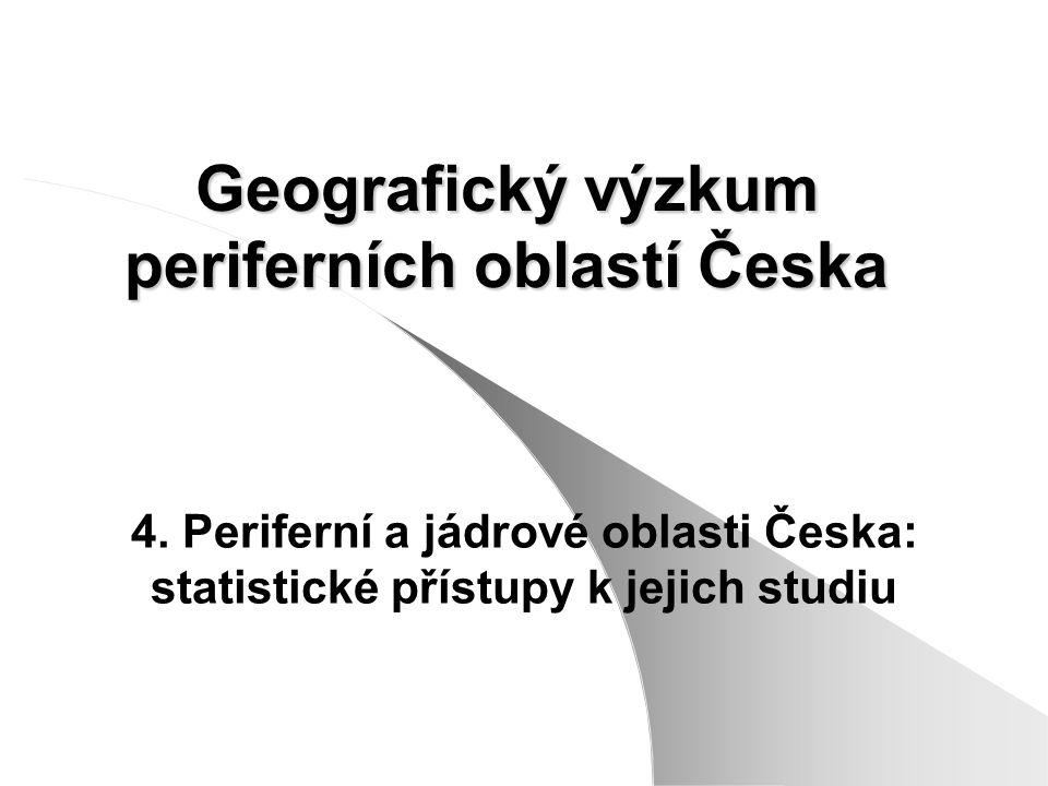 Geografický výzkum periferních oblastí Česka 4. Periferní a jádrové oblasti Česka: statistické přístupy k jejich studiu