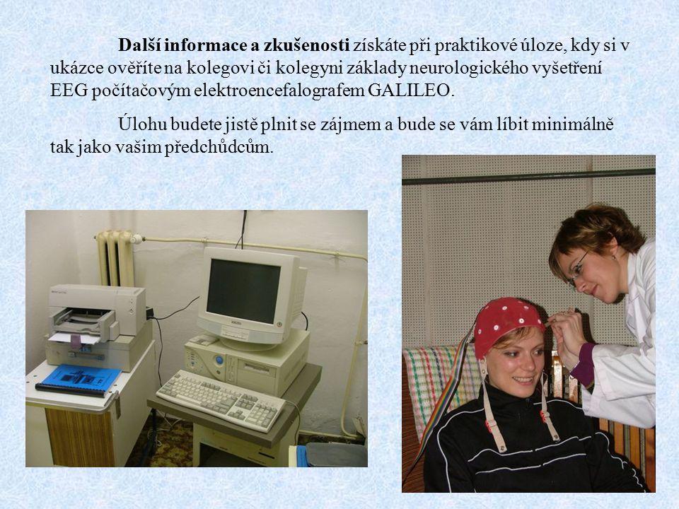 Další informace a zkušenosti získáte při praktikové úloze, kdy si v ukázce ověříte na kolegovi či kolegyni základy neurologického vyšetření EEG počítačovým elektroencefalografem GALILEO.