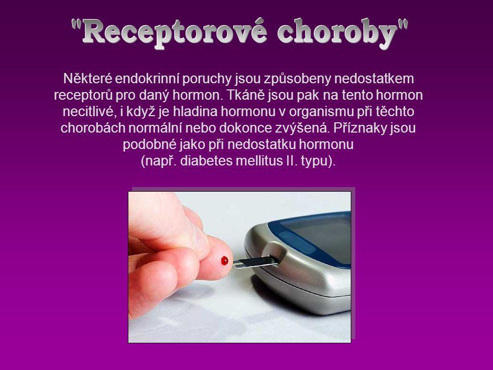Některé endokrinní poruchy jsou způsobeny nedostatkem receptorů pro daný hormon.