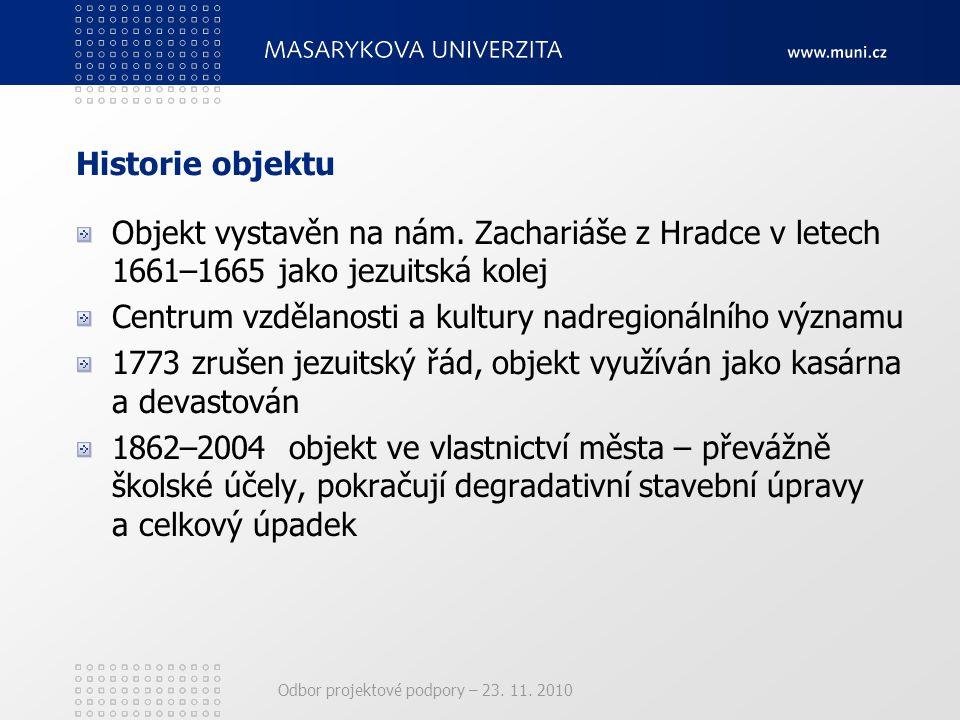 Odbor projektové podpory – 23. 11. 2010 Historie objektu Objekt vystavěn na nám. Zachariáše z Hradce v letech 1661–1665 jako jezuitská kolej Centrum v