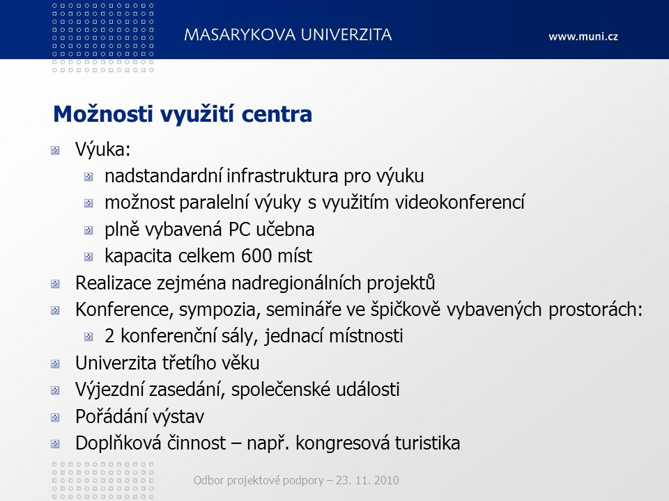 Odbor projektové podpory – 23. 11. 2010 Možnosti využití centra Výuka: nadstandardní infrastruktura pro výuku možnost paralelní výuky s využitím video