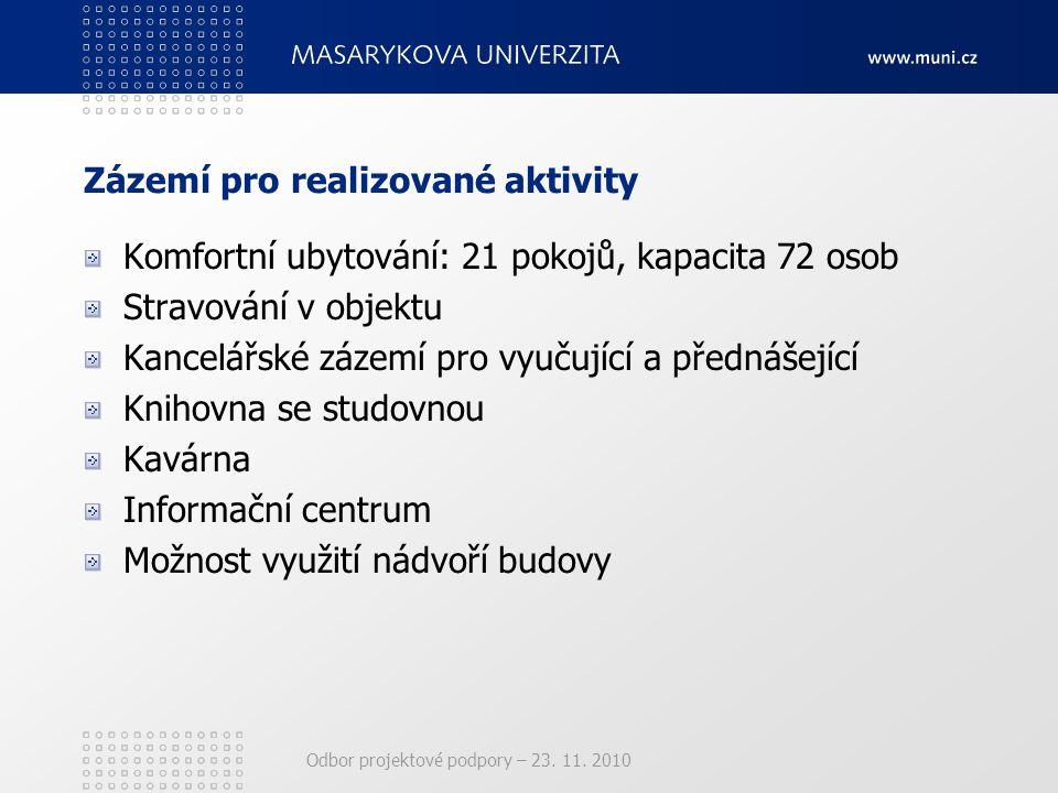 Odbor projektové podpory – 23. 11. 2010 Zázemí pro realizované aktivity Komfortní ubytování: 21 pokojů, kapacita 72 osob Stravování v objektu Kancelář