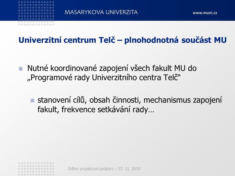 """Odbor projektové podpory – 23. 11. 2010 Univerzitní centrum Telč – plnohodnotná součást MU Nutné koordinované zapojení všech fakult MU do """"Programové"""