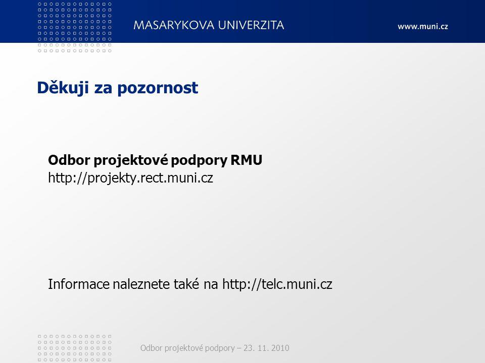 Odbor projektové podpory – 23. 11. 2010 Děkuji za pozornost Odbor projektové podpory RMU http://projekty.rect.muni.cz Informace naleznete také na http
