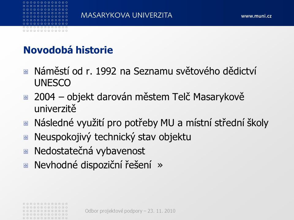 Odbor projektové podpory – 23. 11. 2010 Novodobá historie Náměstí od r. 1992 na Seznamu světového dědictví UNESCO 2004 – objekt darován městem Telč Ma