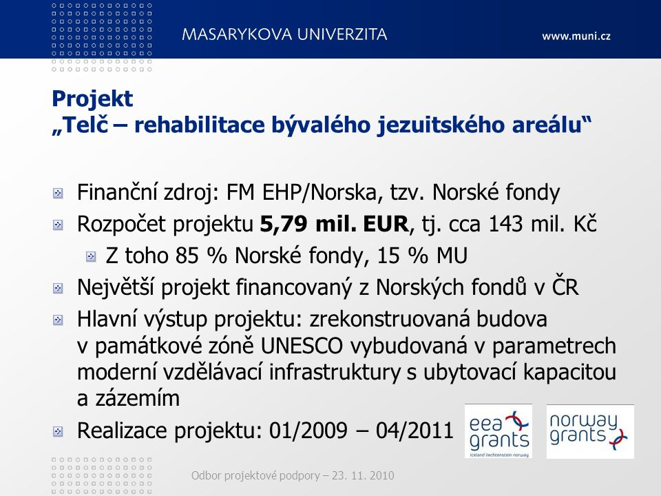 """Projekt """"Telč – rehabilitace bývalého jezuitského areálu"""" Finanční zdroj: FM EHP/Norska, tzv. Norské fondy Rozpočet projektu 5,79 mil. EUR, tj. cca 14"""