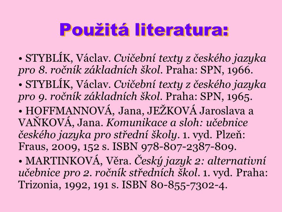 Použitá literatura: STYBLÍK, Václav.Cvičební texty z českého jazyka pro 8.