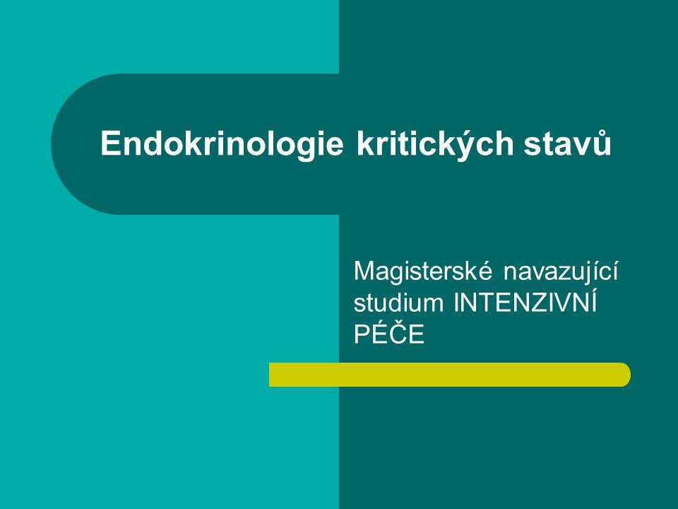 Endokrinologie kritických stavů Magisterské navazující studium INTENZIVNÍ PÉČE