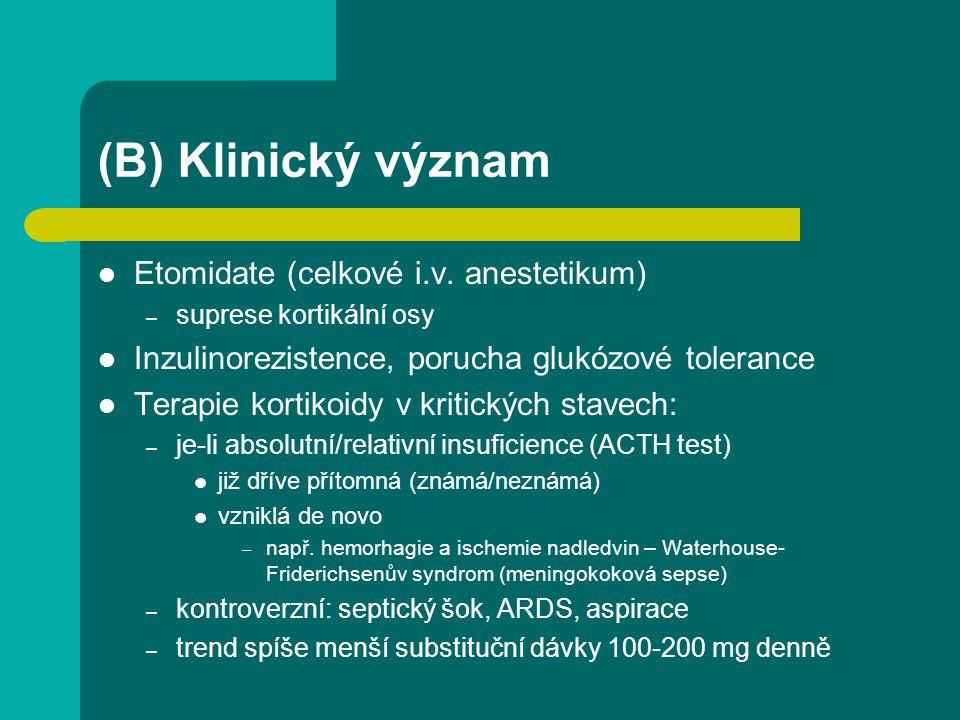 (B) Klinický význam Etomidate (celkové i.v. anestetikum) – suprese kortikální osy Inzulinorezistence, porucha glukózové tolerance Terapie kortikoidy v