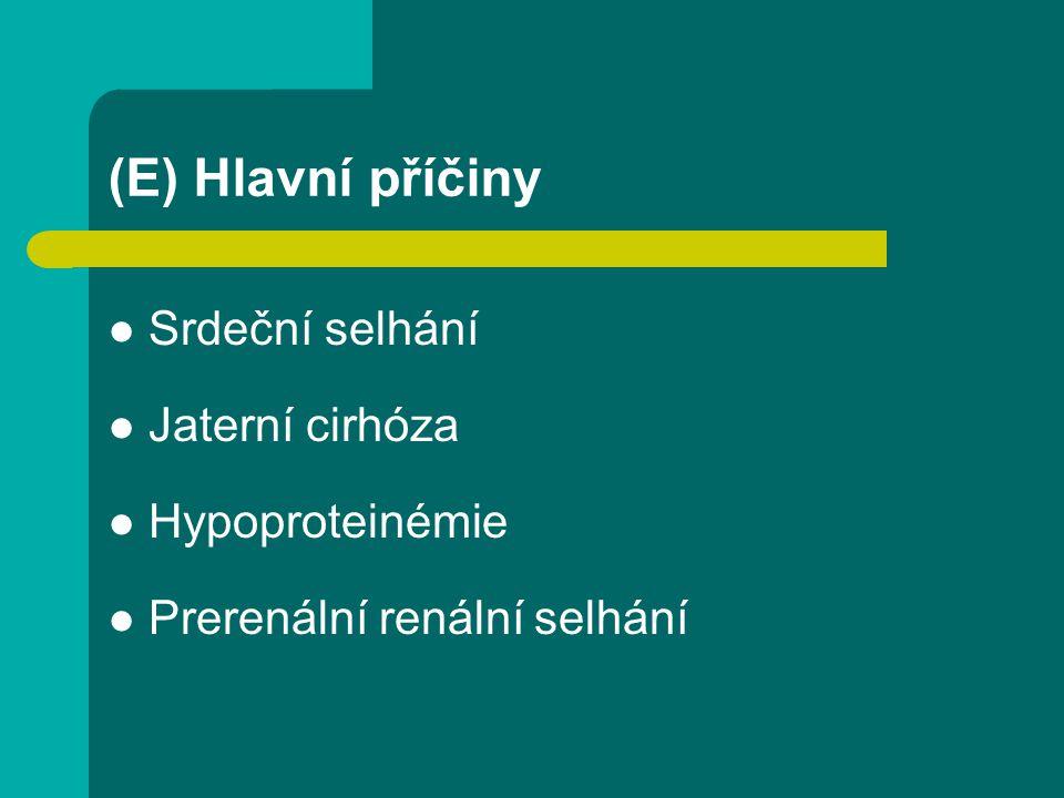 (E) Hlavní příčiny Srdeční selhání Jaterní cirhóza Hypoproteinémie Prerenální renálníselhání