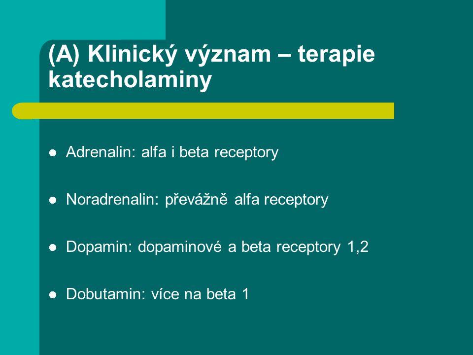 (A) Klinický význam – terapie katecholaminy Adrenalin: alfa i beta receptory Noradrenalin: převážně alfa receptory Dopamin: dopaminové a beta receptory 1,2 Dobutamin: více na beta 1