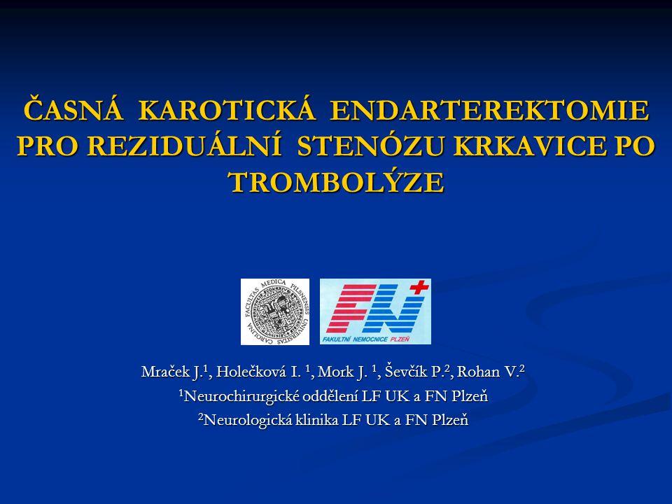 ČASNÁ KAROTICKÁ ENDARTEREKTOMIE PRO REZIDUÁLNÍ STENÓZU KRKAVICE PO TROMBOLÝZE Mraček J. 1, Holečková I. 1, Mork J. 1, Ševčík P. 2, Rohan V. 2 1 Neuroc