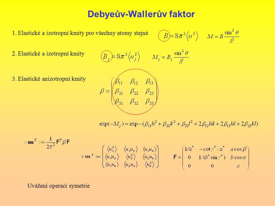 Debyeův-Wallerův faktor 1.Elastické a izotropní kmity pro všechny atomy stejné 2.