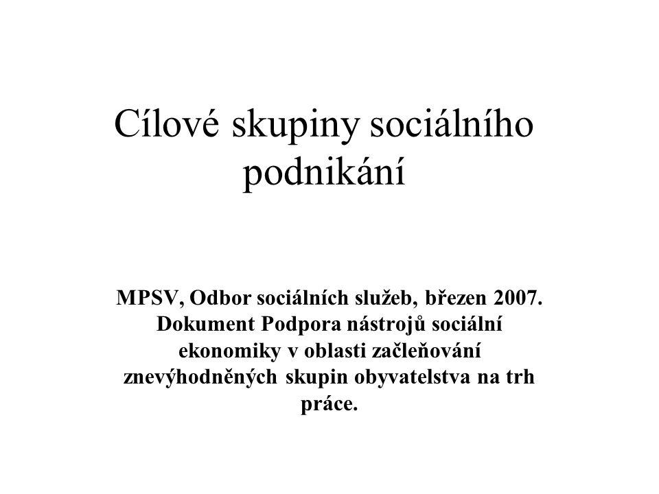 Cílové skupiny sociálního podnikání MPSV, Odbor sociálních služeb, březen 2007.