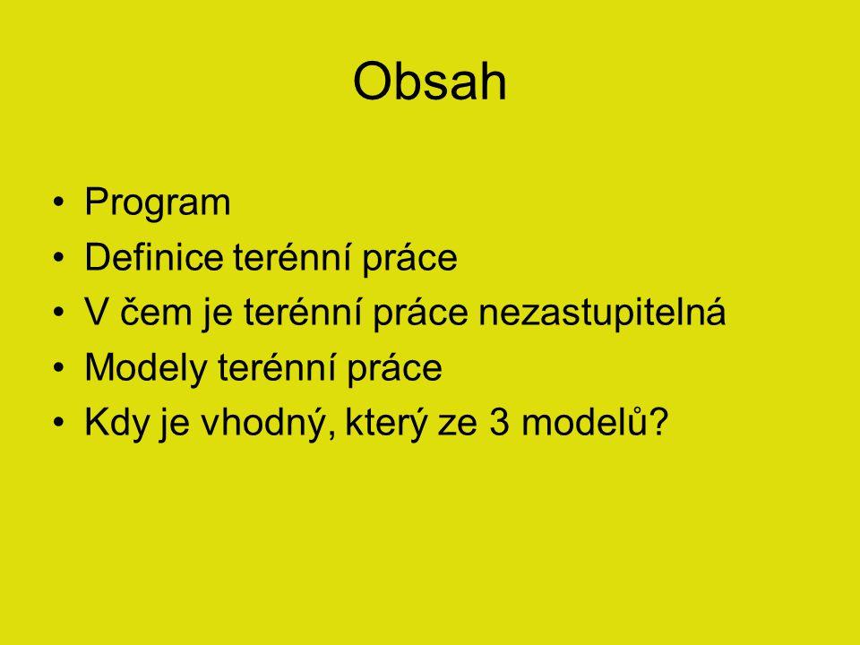 Obsah Program Definice terénní práce V čem je terénní práce nezastupitelná Modely terénní práce Kdy je vhodný, který ze 3 modelů