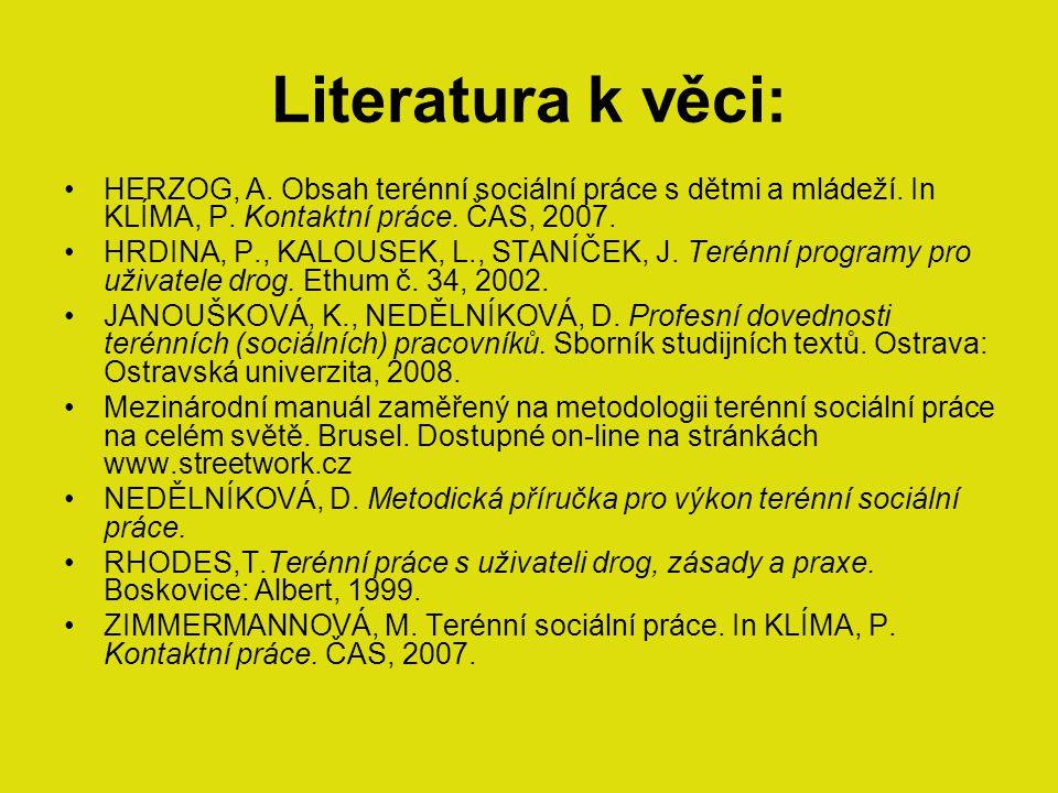 Literatura k věci: HERZOG, A. Obsah terénní sociální práce s dětmi a mládeží. In KLÍMA, P. Kontaktní práce. ČAS, 2007. HRDINA, P., KALOUSEK, L., STANÍ