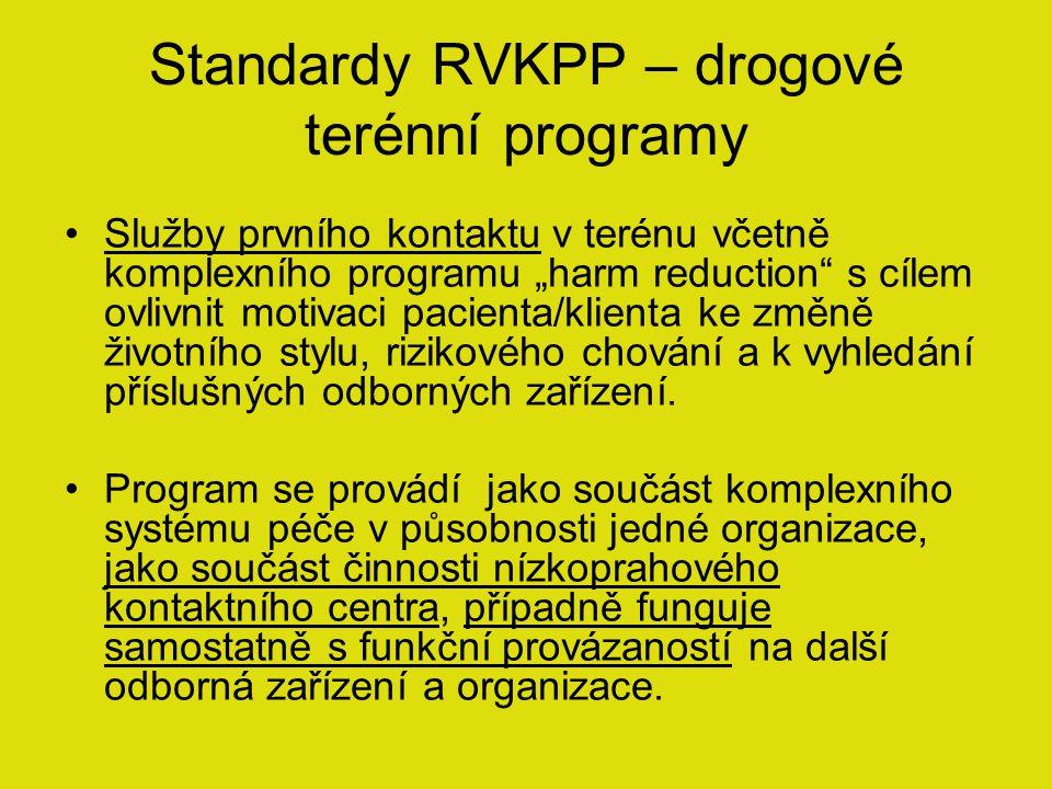 """Standardy RVKPP – drogové terénní programy Služby prvního kontaktu v terénu včetně komplexního programu """"harm reduction s cílem ovlivnit motivaci pacienta/klienta ke změně životního stylu, rizikového chování a k vyhledání příslušných odborných zařízení."""