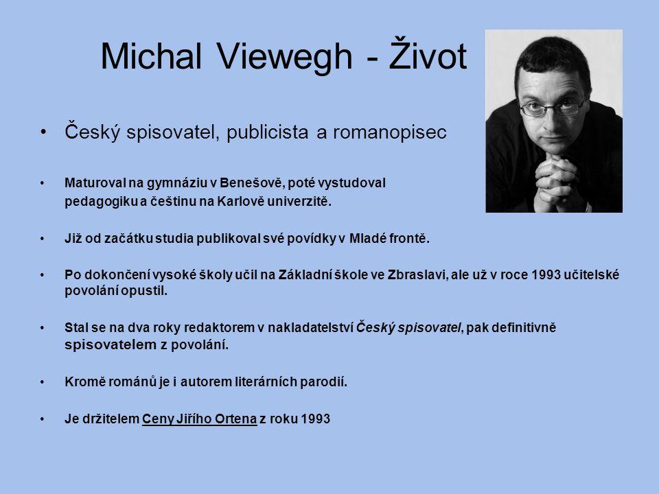 Michal Viewegh - Život Český spisovatel, publicista a romanopisec Maturoval na gymnáziu v Benešově, poté vystudoval pedagogiku a češtinu na Karlově un