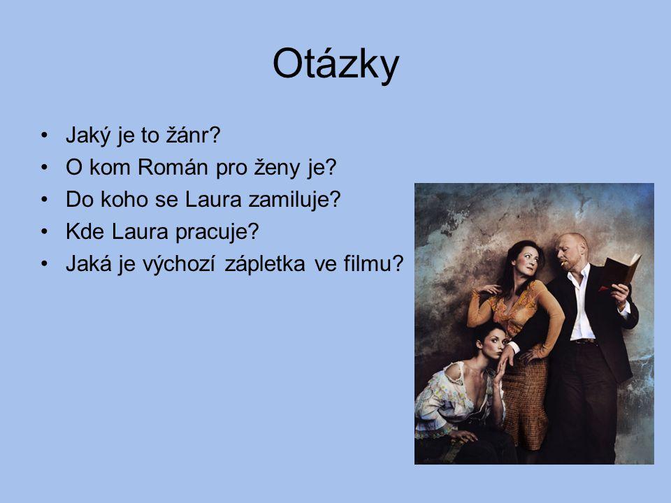 Otázky Jaký je to žánr? O kom Román pro ženy je? Do koho se Laura zamiluje? Kde Laura pracuje? Jaká je výchozí zápletka ve filmu?
