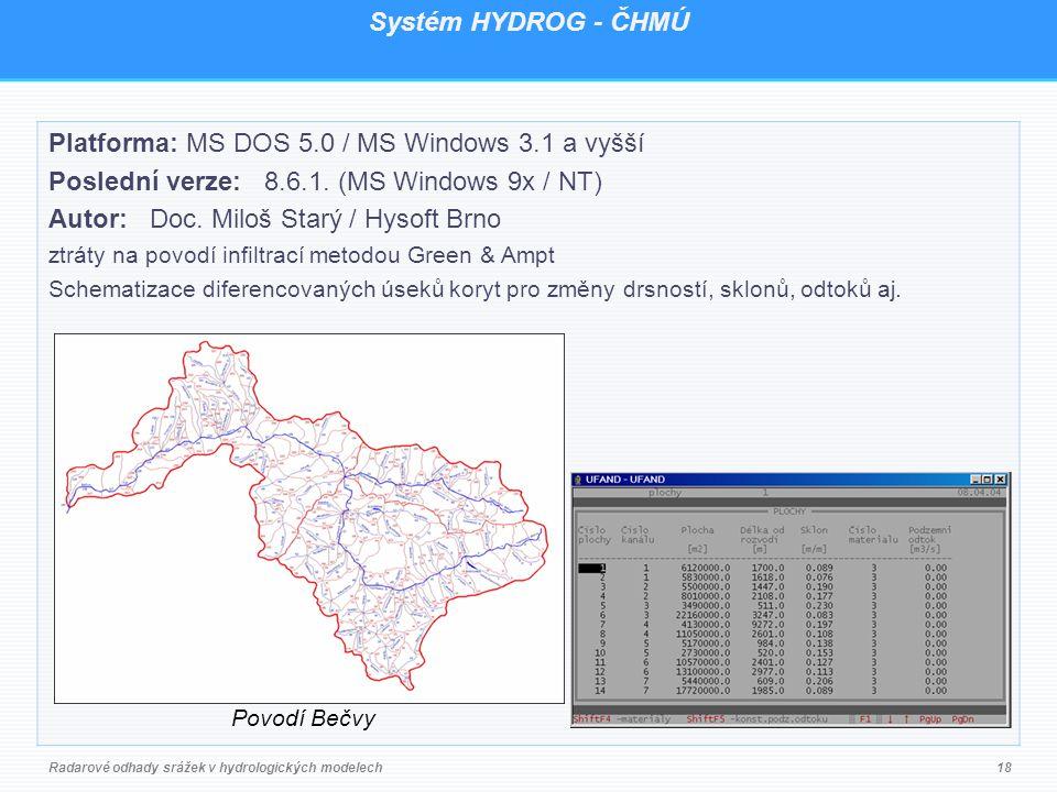 Systém HYDROG - ČHMÚ Platforma: MS DOS 5.0 / MS Windows 3.1 a vyšší Poslední verze: 8.6.1.
