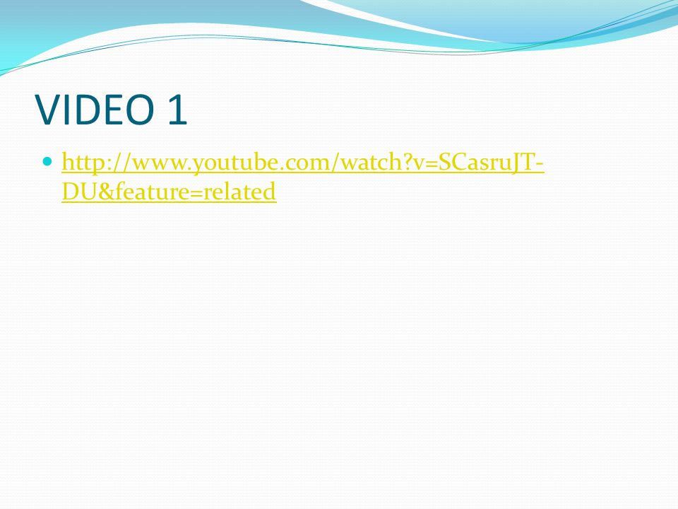 VIDEO 1 http://www.youtube.com/watch?v=SCasruJT- DU&feature=related http://www.youtube.com/watch?v=SCasruJT- DU&feature=related