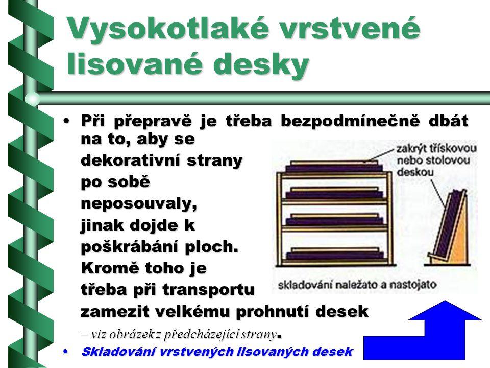 Vysokotlaké vrstvené lisované desky Skladování a přeprava : Vysokotlaké vrstvené lisované desky je třeba chránit před vlhkem a skladovat pokud možno v