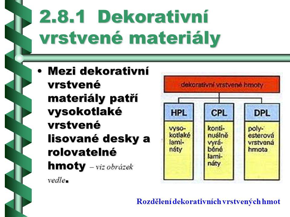 2.8.1Dekorativní vrstvené materiály Mezi dekorativní vrstvené materiály patří vysokotlaké vrstvené lisované desky a rolovatelné hmoty – viz obrázek vedle.