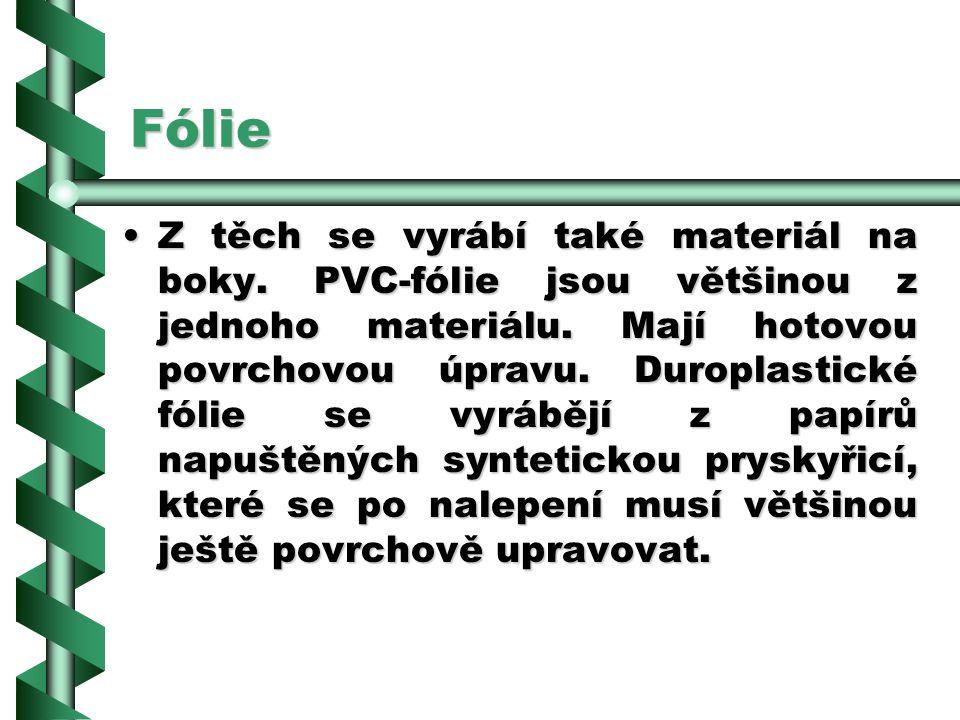 2.8.2Fólie FFFFólie jsou zpravidla tenké, měkké nebo tvrdé pásy, které jsou vhodné k potahování dřevěných materiálů. Podle výroby a použití se roz