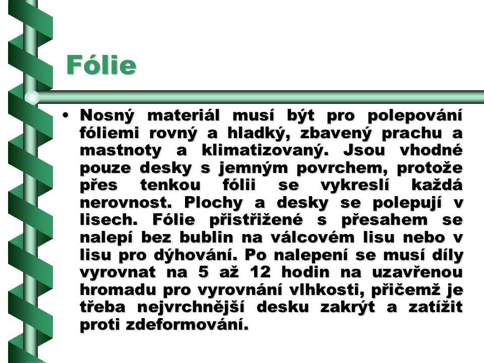 Fólie Protitahové fólie se nalepují místo dýh pro vyrovnání tahu na neviditelnou stranu jednostranně dýhovaných ploch – viz obrázek vedle. Možnosti po