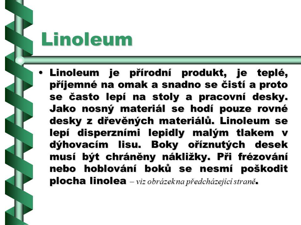 2.8.3Linoleum Linoleum se skládá ze směsi oxidovaného lněného oleje, pryskyřice, korkové moučky a barviv, která je nalisovaná na jutovou tkaninu. Vyrá