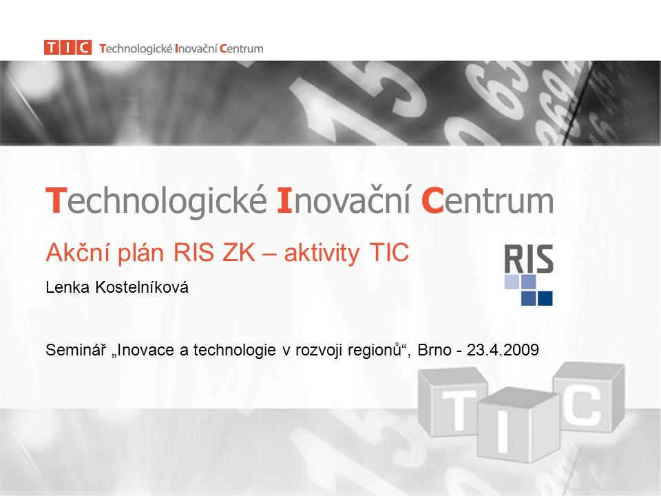"""Technologické Inovační Centrum Akční plán RIS ZK – aktivity TIC Lenka Kostelníková Seminář """"Inovace a technologie v rozvoji regionů , Brno - 23.4.2009"""