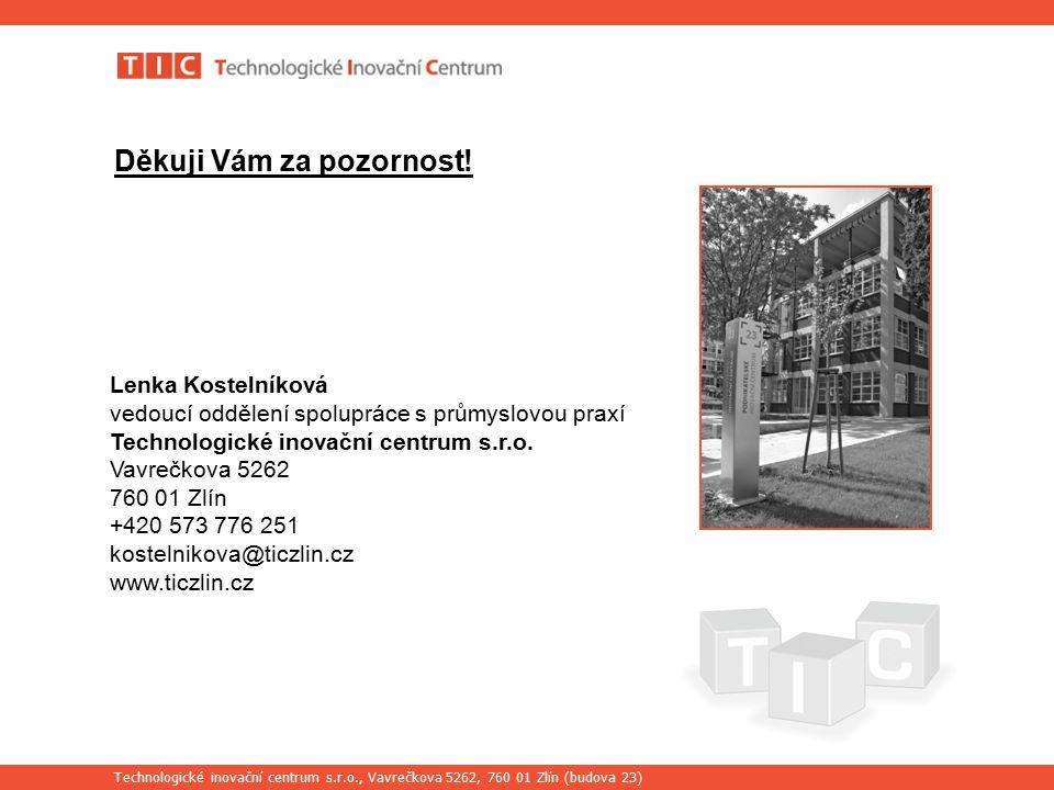 Technologické inovační centrum s.r.o., Vavrečkova 5262, 760 01 Zlín (budova 23) Děkuji Vám za pozornost.