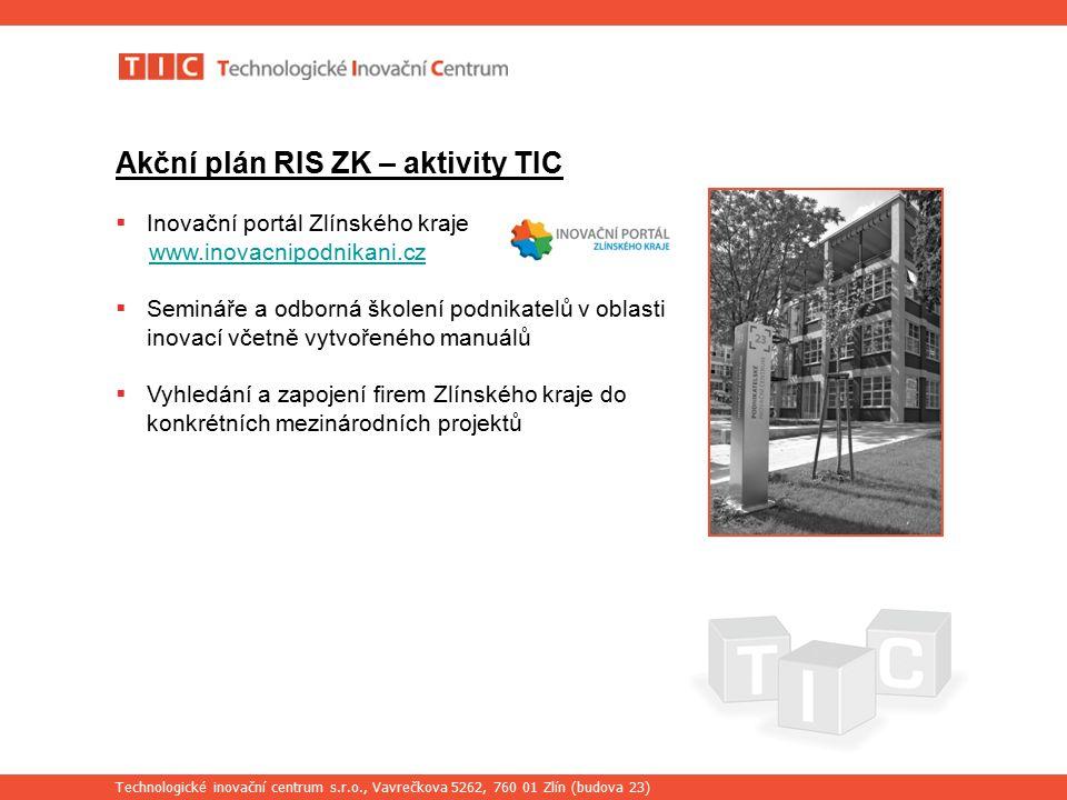 Technologické inovační centrum s.r.o., Vavrečkova 5262, 760 01 Zlín (budova 23) Akční plán RIS ZK – aktivity TIC a partnerů  Poskytování zvýhodněných úvěrů firmám umístěným v podnikatelských inkubátorech ve Zlínském kraji, administrátor je Regionální podpůrný zdroj s.r.o.