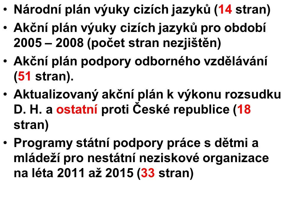 Národní plán výuky cizích jazyků (14 stran) Akční plán výuky cizích jazyků pro období 2005 – 2008 (počet stran nezjištěn) Akční plán podpory odborného vzdělávání (51 stran).