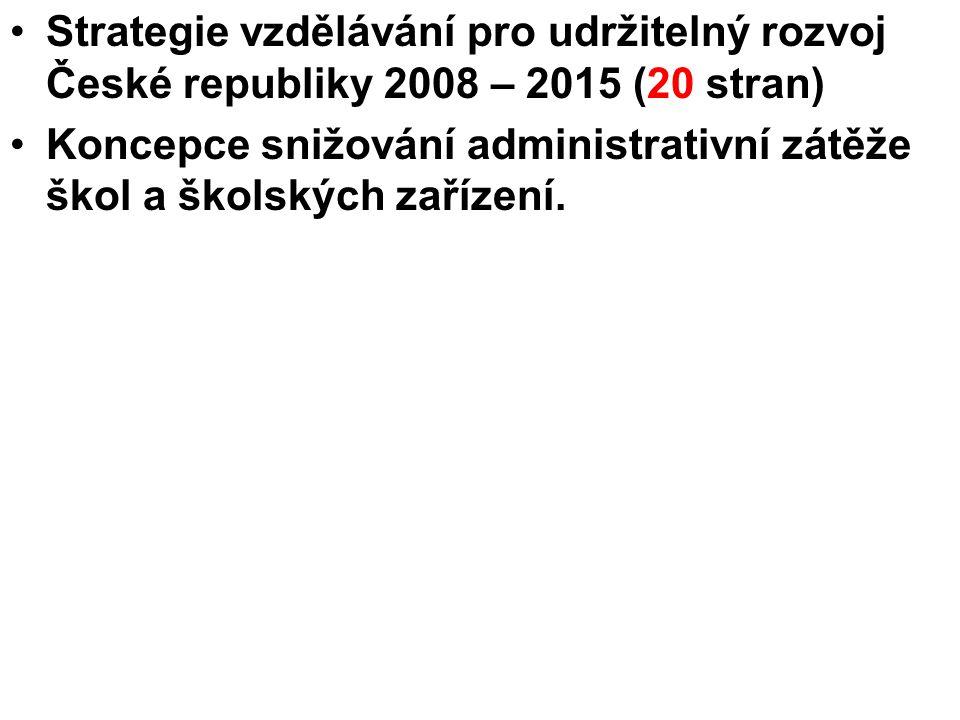 Strategie vzdělávání pro udržitelný rozvoj České republiky 2008 – 2015 (20 stran) Koncepce snižování administrativní zátěže škol a školských zařízení.