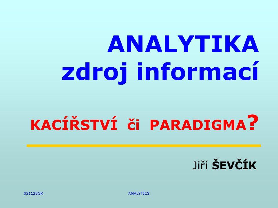 031122GKANALYTICS ANALYTIKA zdroj informací KACÍŘSTVÍ či PARADIGMA Jiří ŠEVČÍK