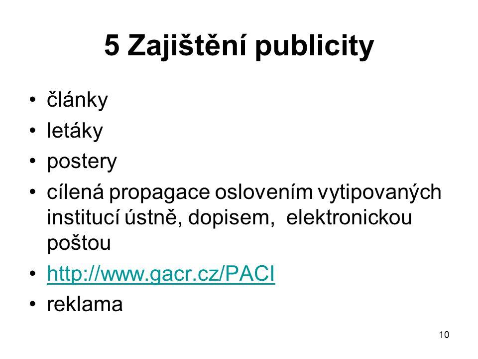 10 5 Zajištění publicity články letáky postery cílená propagace oslovením vytipovaných institucí ústně, dopisem, elektronickou poštou http://www.gacr.cz/PACI reklama