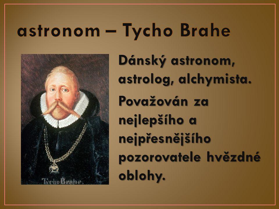 Dánský astronom, astrolog, alchymista. Považován za nejlepšího a nejpřesnějšího pozorovatele hvězdné oblohy.