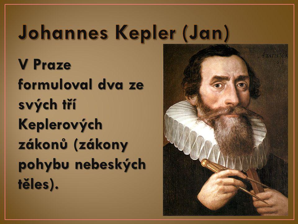V Praze formuloval dva ze svých tří Keplerových zákonů (zákony pohybu nebeských těles).